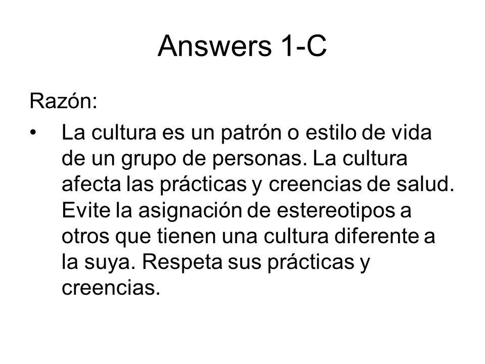 Answers 1-C Razón: La cultura es un patrón o estilo de vida de un grupo de personas. La cultura afecta las prácticas y creencias de salud. Evite la as
