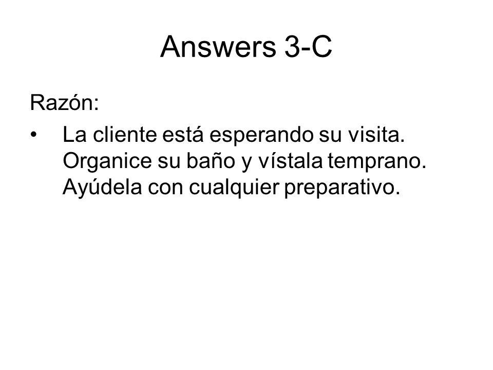 Answers 3-C Razón: La cliente está esperando su visita. Organice su baño y vístala temprano. Ayúdela con cualquier preparativo.