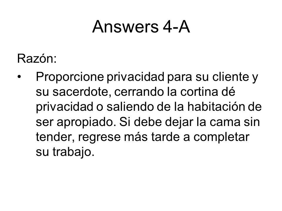 Answers 4-A Razón: Proporcione privacidad para su cliente y su sacerdote, cerrando la cortina dé privacidad o saliendo de la habitación de ser apropia