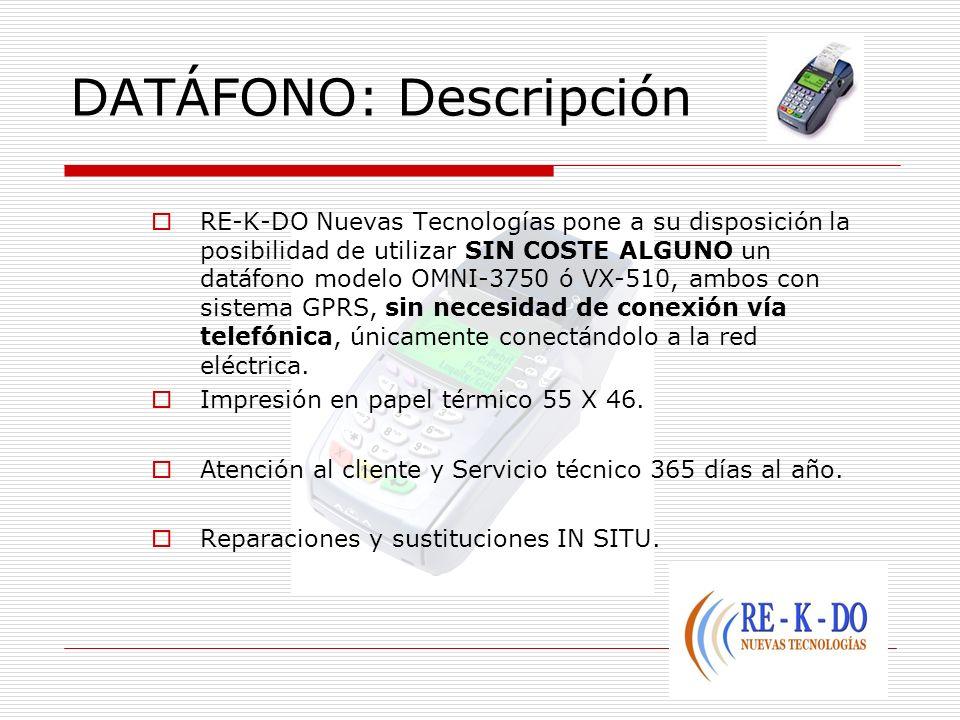 DATÁFONO: Descripción RE-K-DO Nuevas Tecnologías pone a su disposición la posibilidad de utilizar SIN COSTE ALGUNO un datáfono modelo OMNI-3750 ó VX-5