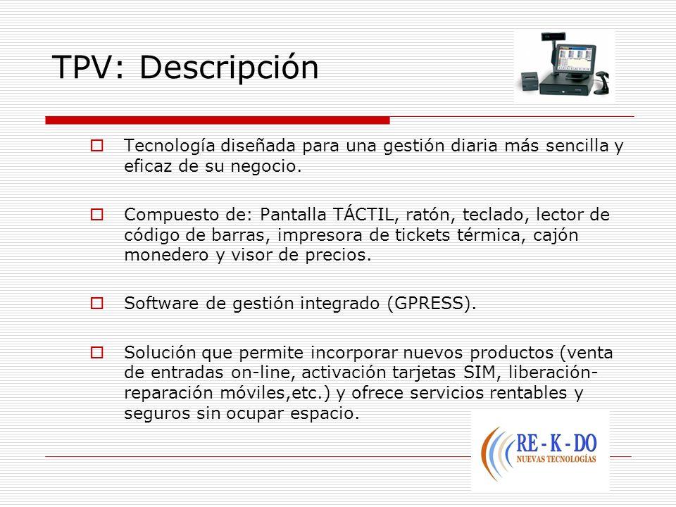 TPV: Descripción Tecnología diseñada para una gestión diaria más sencilla y eficaz de su negocio. Compuesto de: Pantalla TÁCTIL, ratón, teclado, lecto