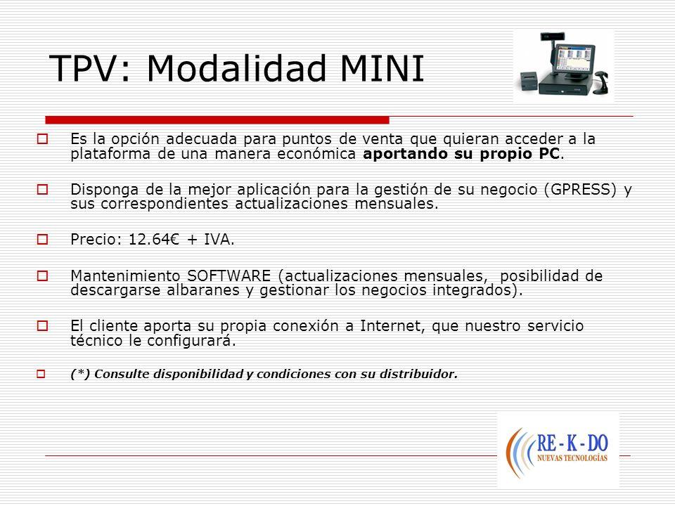 TPV: Modalidad MINI Es la opción adecuada para puntos de venta que quieran acceder a la plataforma de una manera económica aportando su propio PC. Dis