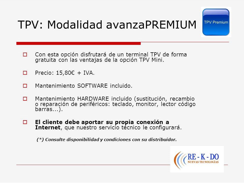 TPV: Modalidad avanzaPREMIUM Con esta opción disfrutará de un terminal TPV de forma gratuita con las ventajas de la opción TPV Mini. Precio: 15,80 + I