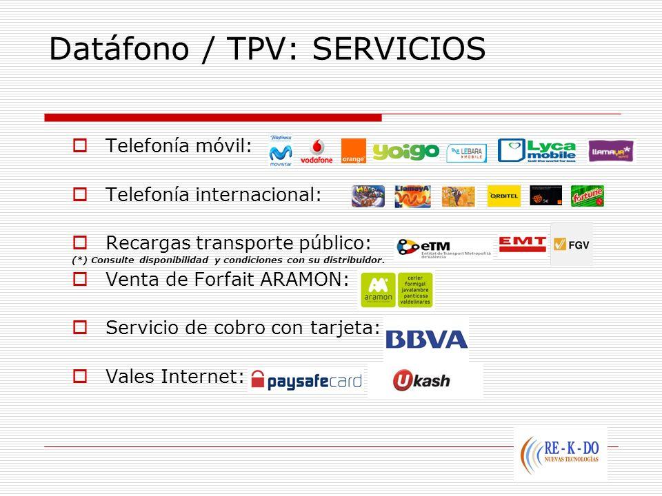 Datáfono / TPV: SERVICIOS Telefonía móvil: Telefonía internacional: Recargas transporte público: (*) Consulte disponibilidad y condiciones con su dist