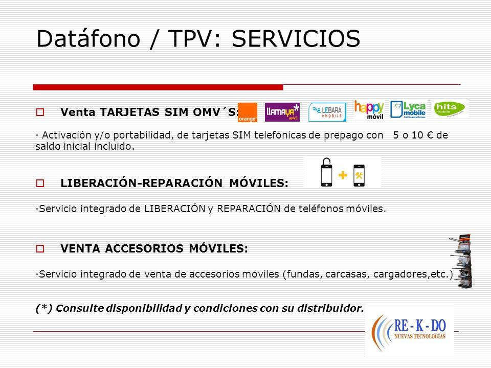 Datáfono / TPV: SERVICIOS Venta TARJETAS SIM OMV´S: · Activación y/o portabilidad, de tarjetas SIM telefónicas de prepago con 5 o 10 de saldo inicial