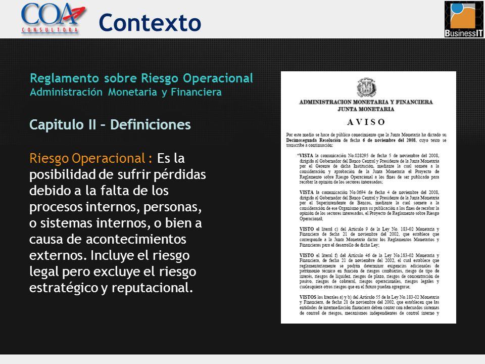 Contexto Capitulo II – Definiciones Riesgo Operacional : Es la posibilidad de sufrir pérdidas debido a la falta de los procesos internos, personas, o