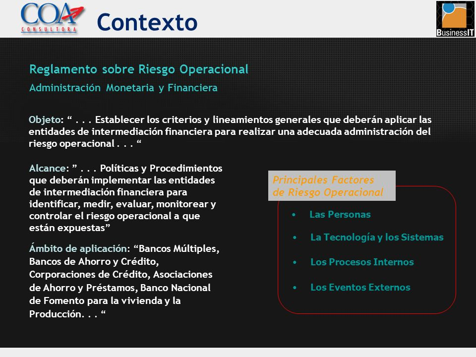 Contexto Objeto:... Establecer los criterios y lineamientos generales que deberán aplicar las entidades de intermediación financiera para realizar una