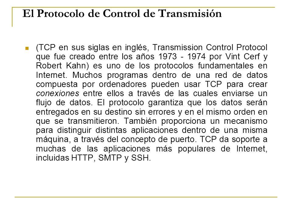 El Protocolo de Control de Transmisión (TCP en sus siglas en inglés, Transmission Control Protocol que fue creado entre los años 1973 - 1974 por Vint