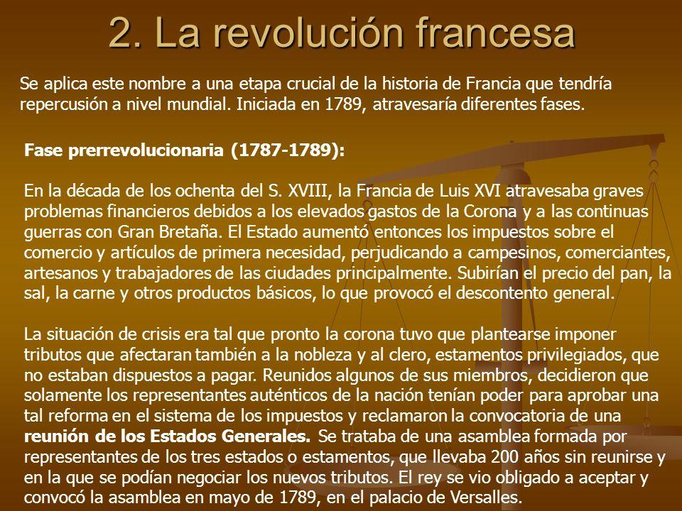 2. La revolución francesa Se aplica este nombre a una etapa crucial de la historia de Francia que tendría repercusión a nivel mundial. Iniciada en 178