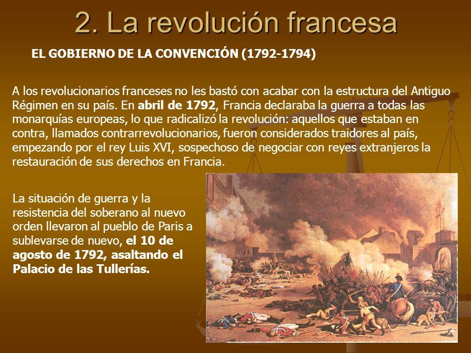 2. La revolución francesa A los revolucionarios franceses no les bastó con acabar con la estructura del Antiguo Régimen en su país. En abril de 1792,