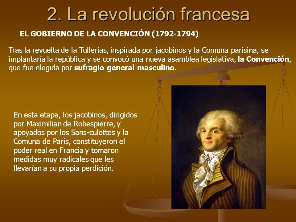 2. La revolución francesa EL GOBIERNO DE LA CONVENCIÓN (1792-1794) Tras la revuelta de la Tullerías, inspirada por jacobinos y la Comuna parisina, se