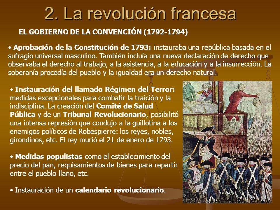 2. La revolución francesa EL GOBIERNO DE LA CONVENCIÓN (1792-1794) Aprobación de la Constitución de 1793: instauraba una república basada en el sufrag