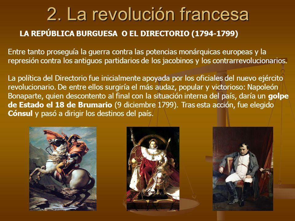 2. La revolución francesa LA REPÚBLICA BURGUESA O EL DIRECTORIO (1794-1799) Entre tanto proseguía la guerra contra las potencias monárquicas europeas