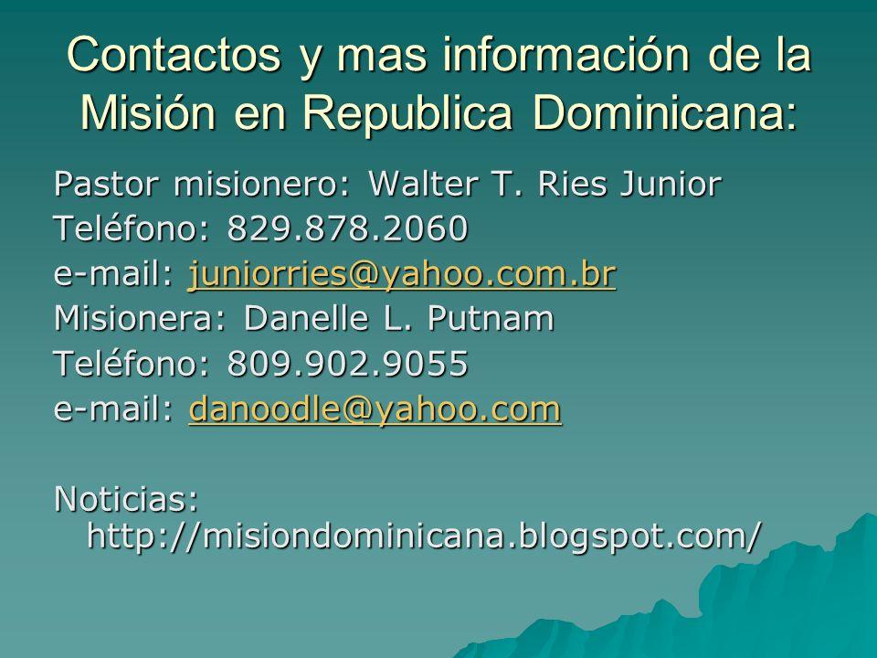 Contactos y mas información de la Misión en Republica Dominicana: Pastor misionero: Walter T.