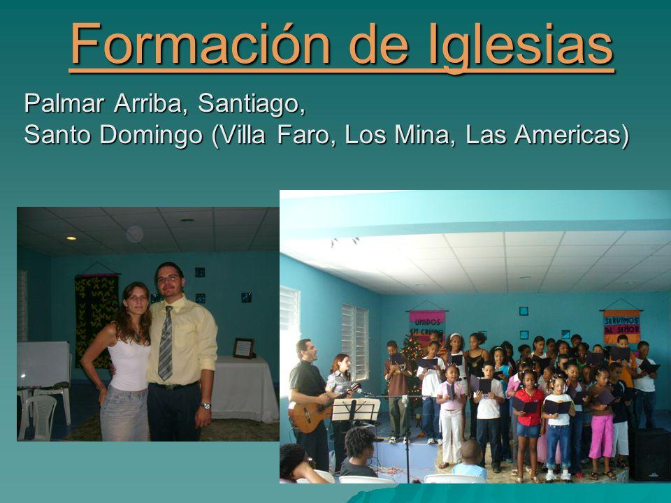Formación de Iglesias Palmar Arriba, Santiago, Santo Domingo (Villa Faro, Los Mina, Las Americas)