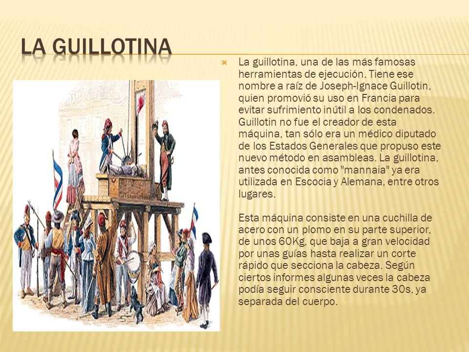 La guillotina, una de las más famosas herramientas de ejecución. Tiene ese nombre a raíz de Joseph-Ignace Guillotin, quien promovió su uso en Francia
