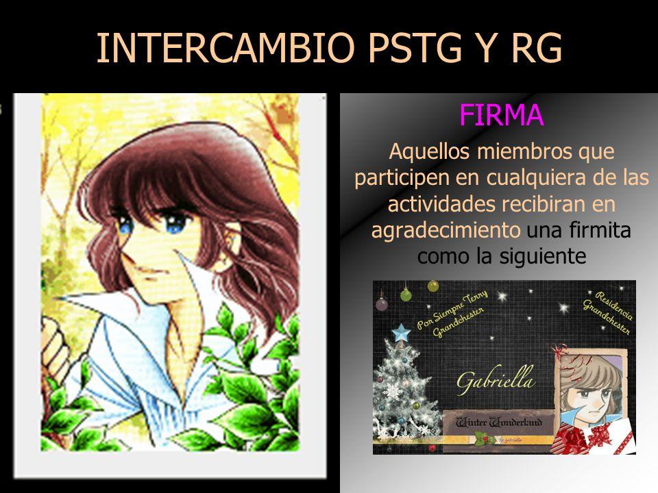 INTERCAMBIO PSTG Y RG FIRMA Aquellos miembros que participen en cualquiera de las actividades recibiran en agradecimiento una firmita como la siguiente