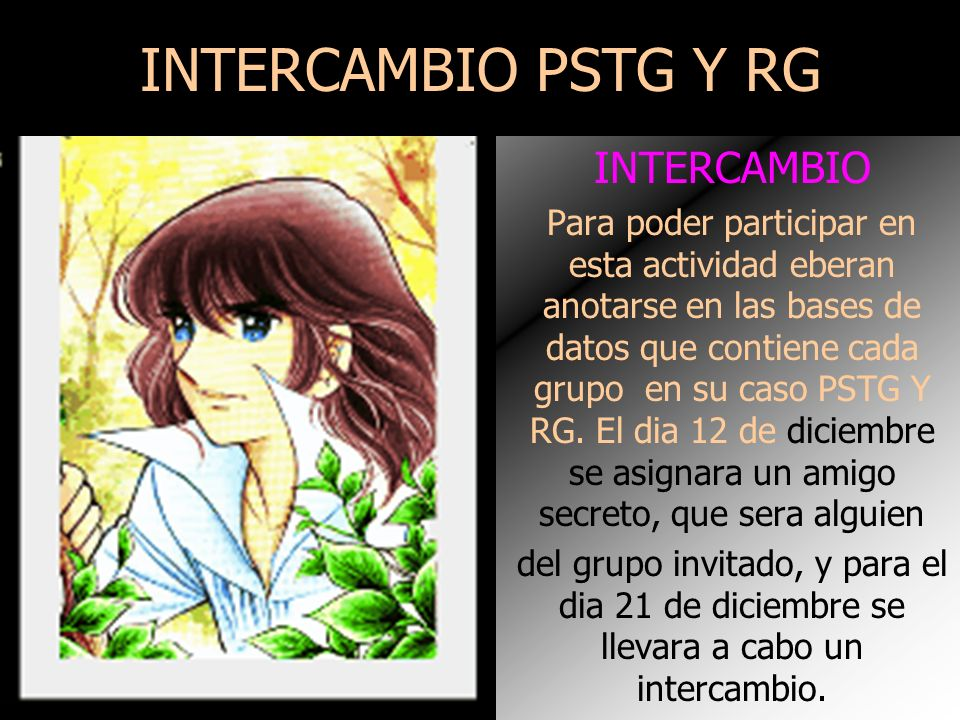 INTERCAMBIO PSTG Y RG INTERCAMBIO Para poder participar en esta actividad eberan anotarse en las bases de datos que contiene cada grupo en su caso PSTG Y RG.