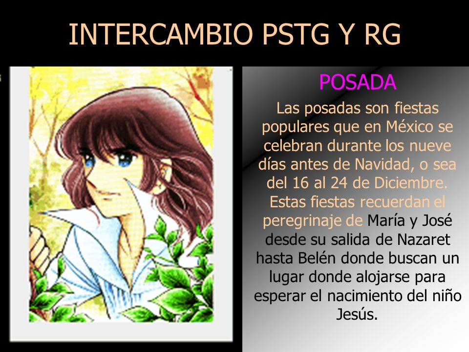 INTERCAMBIO PSTG Y RG POSADA Las posadas son fiestas populares que en México se celebran durante los nueve días antes de Navidad, o sea del 16 al 24 de Diciembre.