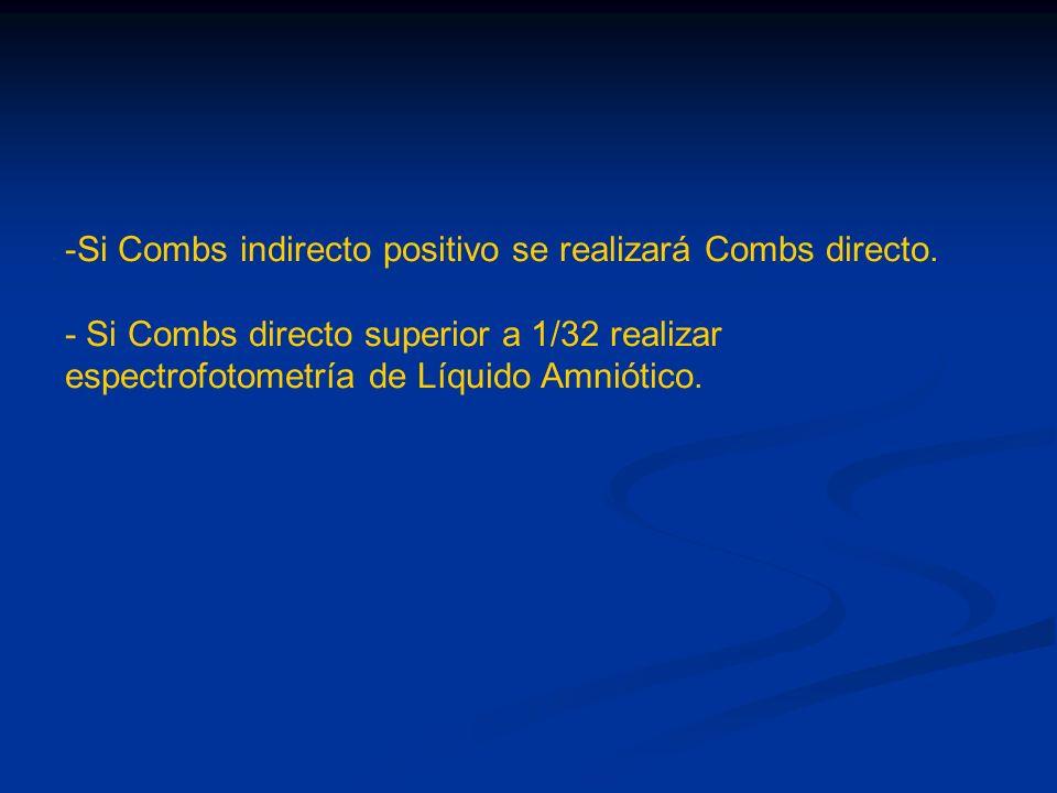 -Si Combs indirecto positivo se realizará Combs directo. - Si Combs directo superior a 1/32 realizar espectrofotometría de Líquido Amniótico.
