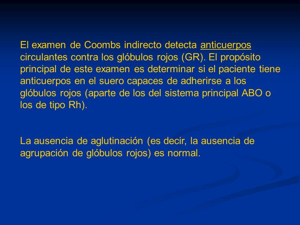 El examen de Coombs indirecto detecta anticuerpos circulantes contra los glóbulos rojos (GR). El propósito principal de este examen es determinar si e
