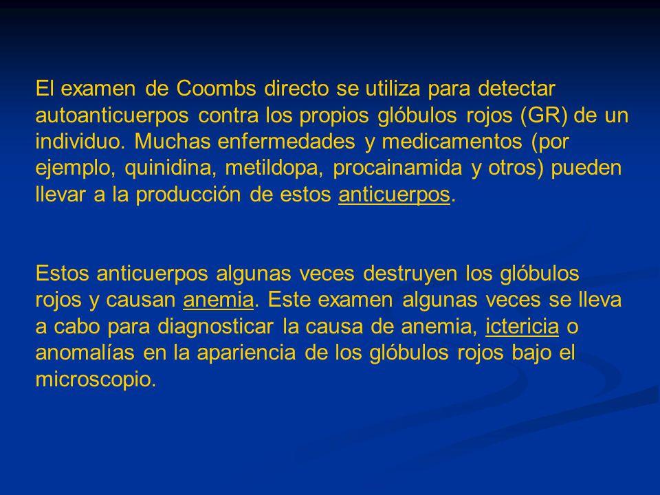 El examen de Coombs directo se utiliza para detectar autoanticuerpos contra los propios glóbulos rojos (GR) de un individuo. Muchas enfermedades y med