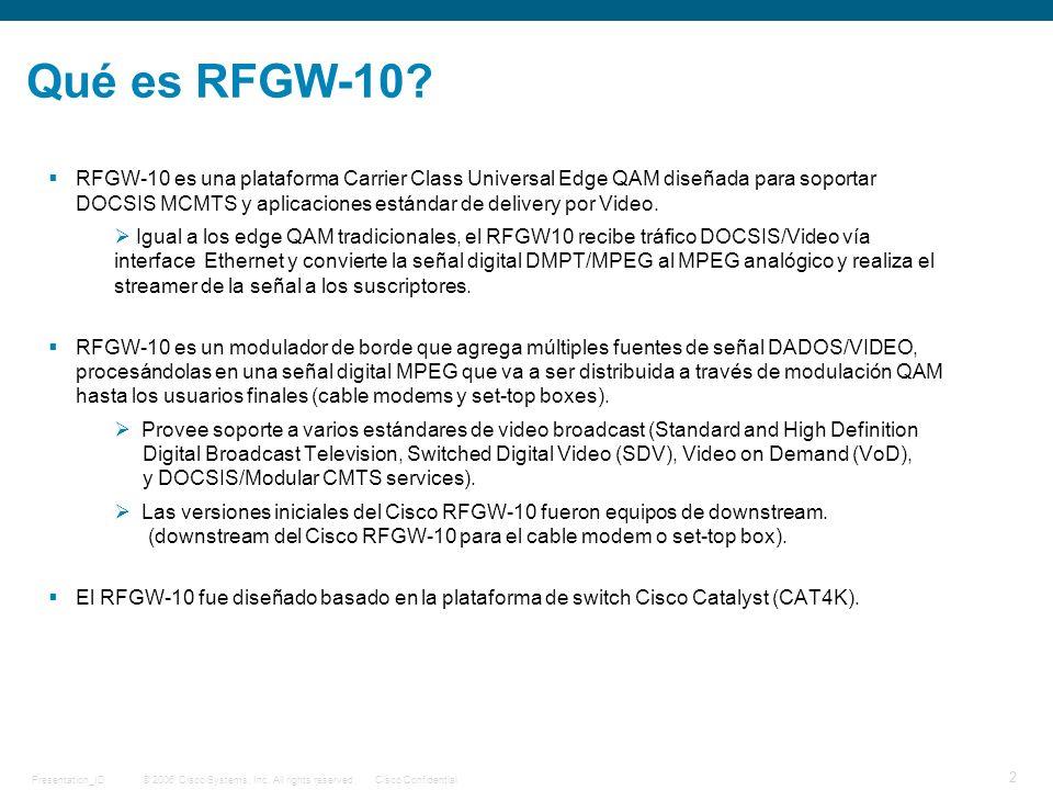© 2006 Cisco Systems, Inc. All rights reserved.Cisco ConfidentialPresentation_ID 2 Qué es RFGW-10? RFGW-10 es una plataforma Carrier Class Universal E