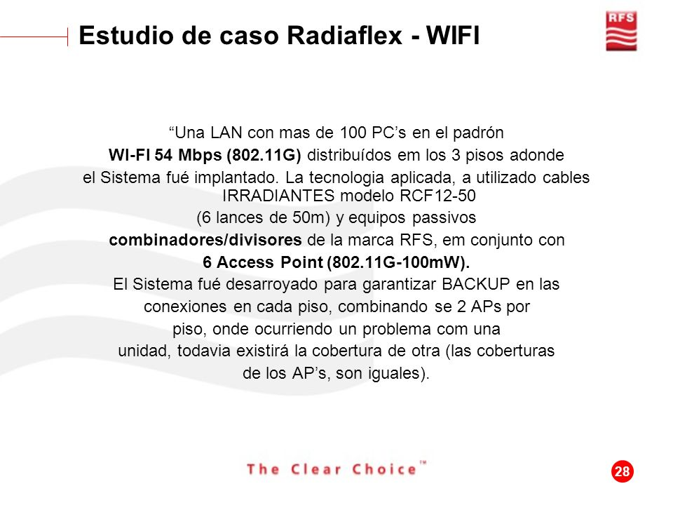 28 Una LAN con mas de 100 PCs en el padrón WI-FI 54 Mbps (802.11G) distribuídos em los 3 pisos adonde el Sistema fué implantado. La tecnologia aplicad