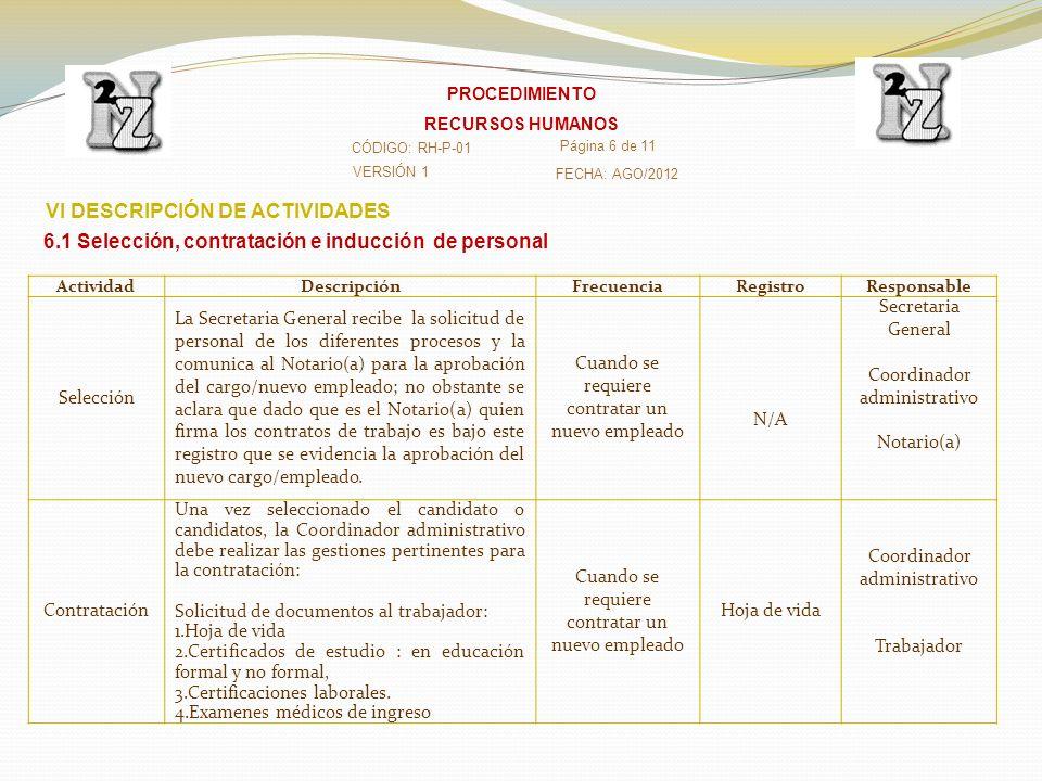 VERSIÓN 1 CÓDIGO: RH-P-01 Página 7 de 11 FECHA: AGO/2012 PROCEDIMIENTO RECURSOS HUMANOS ActividadDescripciónFrecuenciaRegistroResponsable Contratación Una vez recibido los documentos pasamos a la elaboración de contrato.