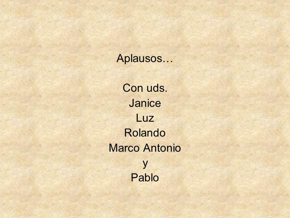 Aplausos… Con uds. Janice Luz Rolando Marco Antonio y Pablo