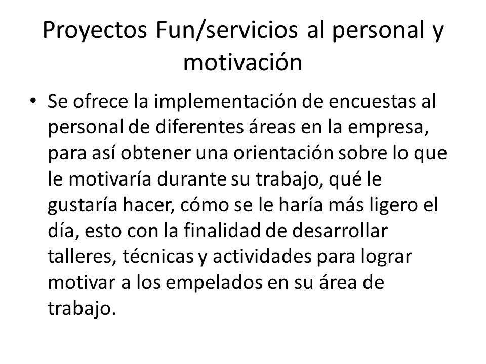 Proyectos Fun/servicios al personal y motivación Se ofrece la implementación de encuestas al personal de diferentes áreas en la empresa, para así obte