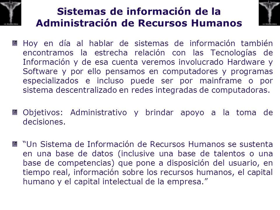 Sistemas de información de la Administración de Recursos Humanos Hoy en día al hablar de sistemas de información también encontramos la estrecha relac