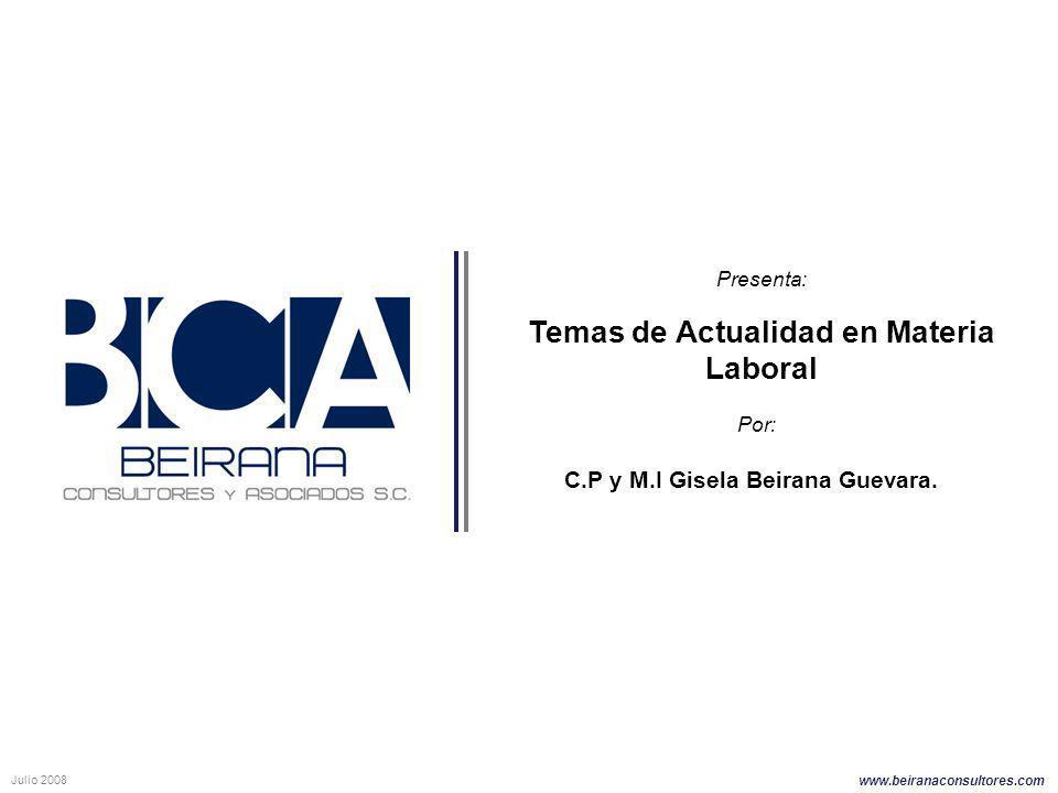 www.beiranaconsultores.com Temas de Actualidad en Materia Laboral C.P y M.I Gisela Beirana Guevara. Julio 2008 Presenta: Por: