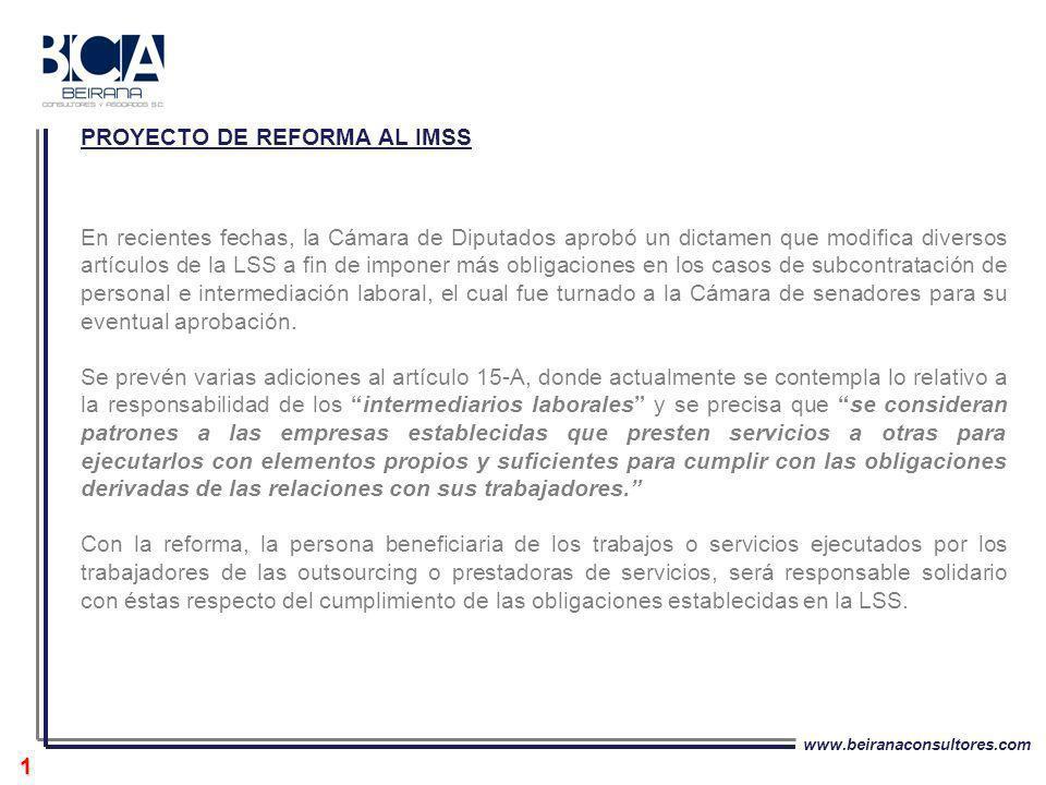 www.beiranaconsultores.com 1 PROYECTO DE REFORMA AL IMSS En recientes fechas, la Cámara de Diputados aprobó un dictamen que modifica diversos artículo