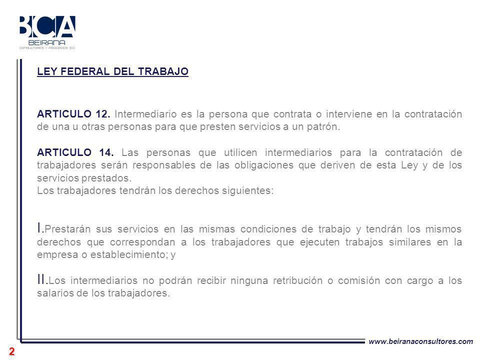 www.beiranaconsultores.com 2 LEY FEDERAL DEL TRABAJO ARTICULO 12. Intermediario es la persona que contrata o interviene en la contratación de una u ot