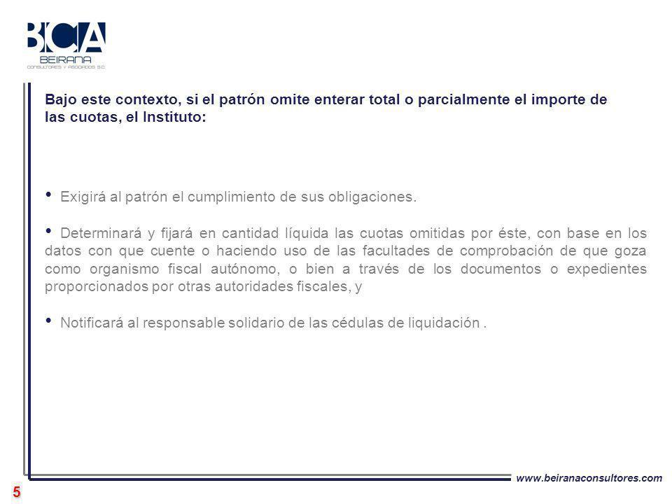 www.beiranaconsultores.com 5 Exigirá al patrón el cumplimiento de sus obligaciones. Determinará y fijará en cantidad líquida las cuotas omitidas por é
