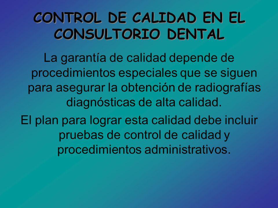 CONTROL DE CALIDAD EN EL CONSULTORIO DENTAL La garantía de calidad depende de procedimientos especiales que se siguen para asegurar la obtención de ra