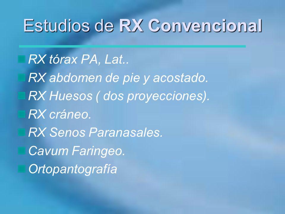 Estudios de RX Convencional RX tórax PA, Lat.. RX abdomen de pie y acostado. RX Huesos ( dos proyecciones). RX cráneo. RX Senos Paranasales. Cavum Far