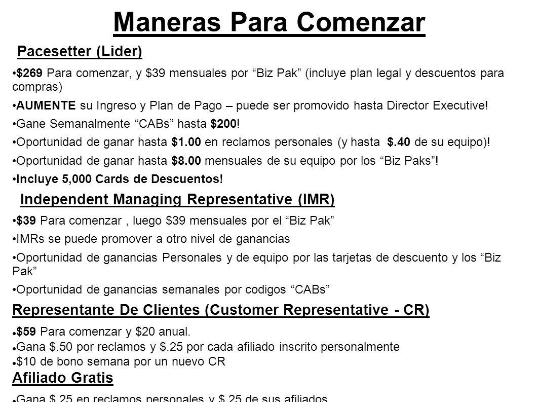 Maneras Para Comenzar Pacesetter (Lider) $269 Para comenzar, y $39 mensuales por Biz Pak (incluye plan legal y descuentos para compras) AUMENTE su Ing