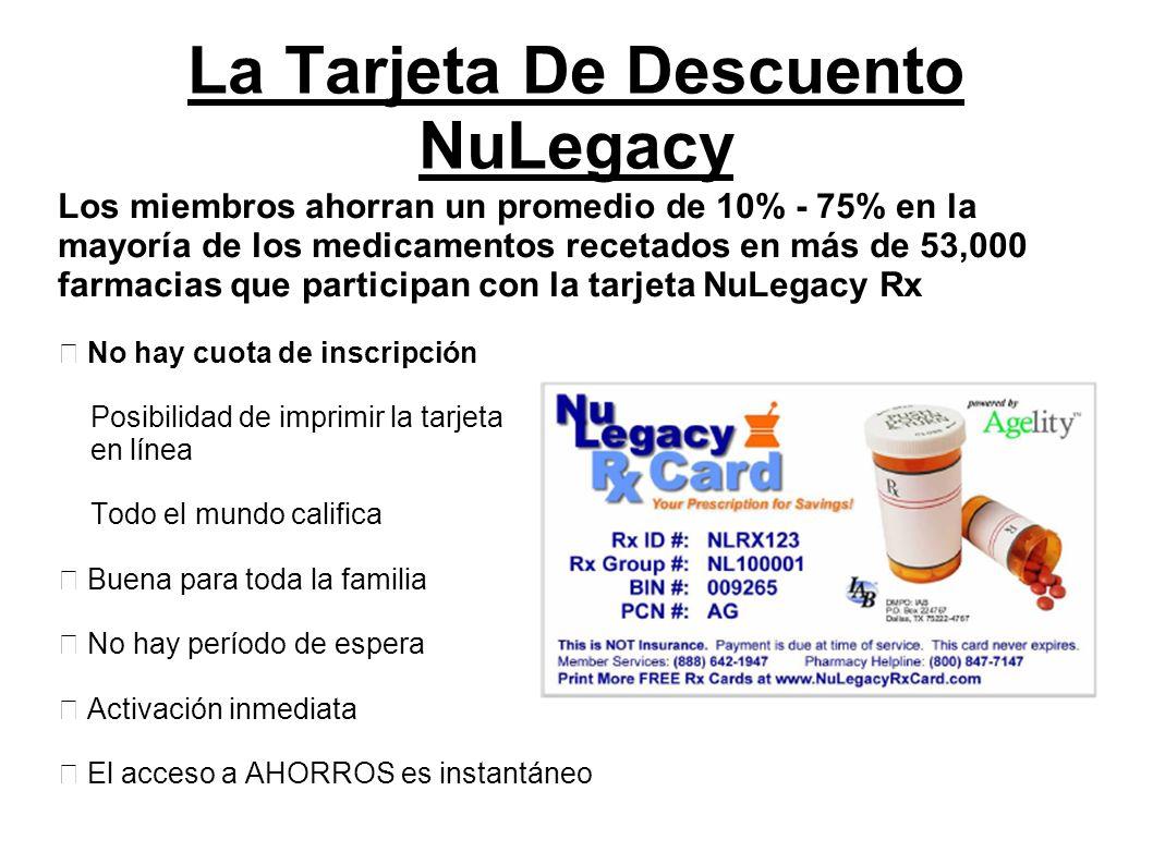 La Tarjeta De Descuento NuLegacy Los miembros ahorran un promedio de 10% - 75% en la mayoría de los medicamentos recetados en más de 53,000 farmacias