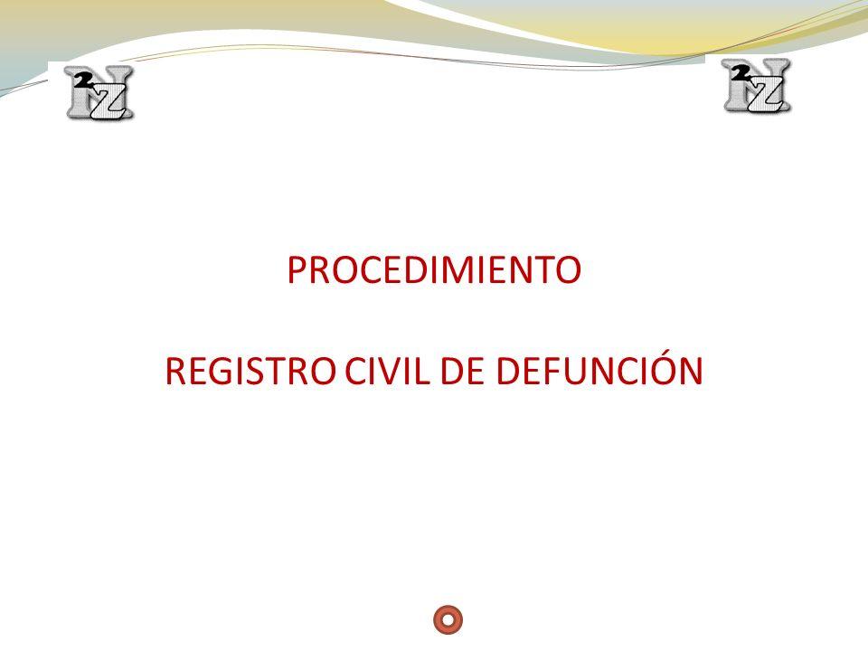 PROCEDIMIENTO REGISTRO CIVIL DE DEFUNCIÓN