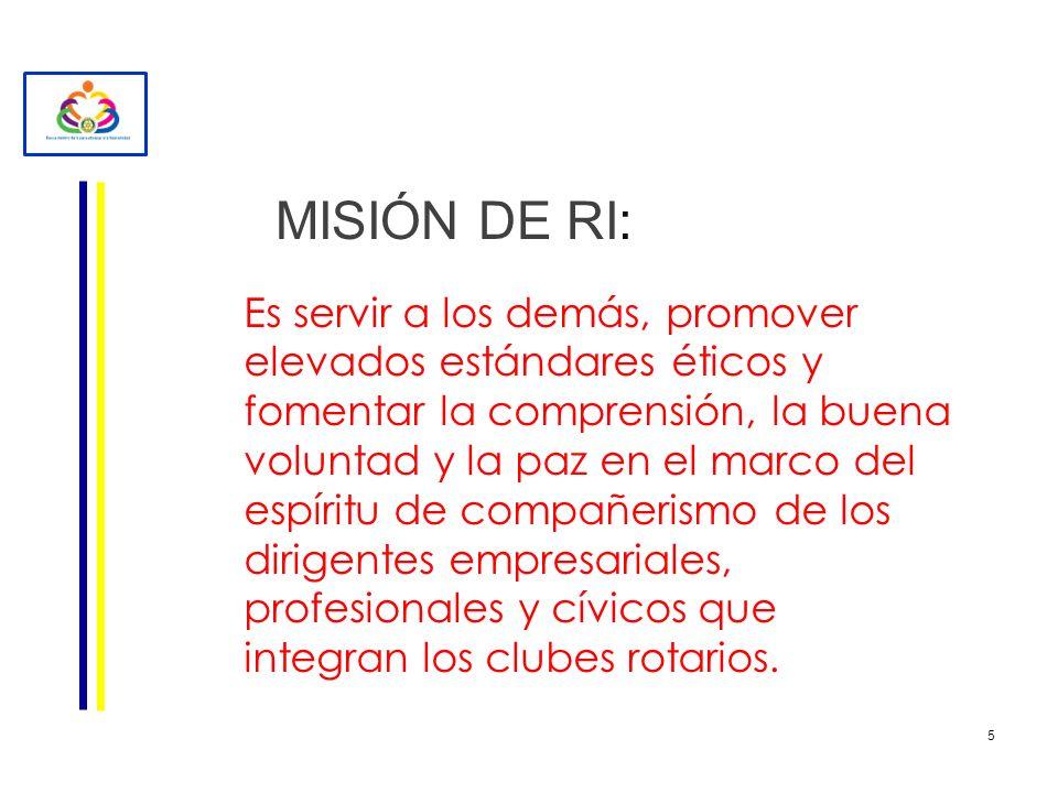 MISIÓN DE RI: Es servir a los demás, promover elevados estándares éticos y fomentar la comprensión, la buena voluntad y la paz en el marco del espírit