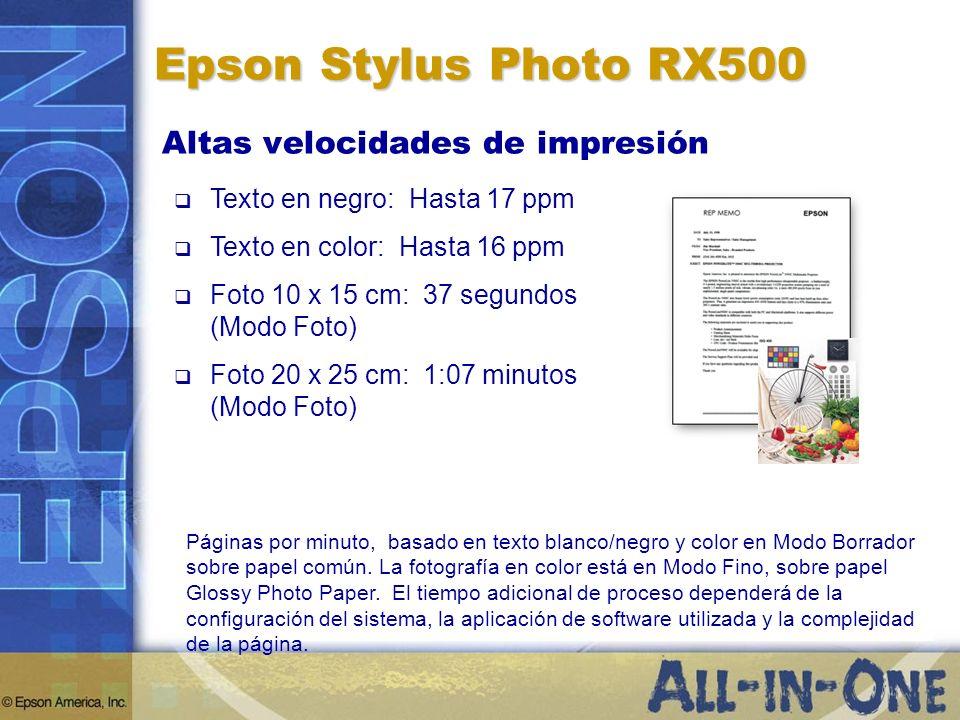 Epson Stylus Photo RX500 Altas velocidades de impresión Texto en negro: Hasta 17 ppm Texto en color: Hasta 16 ppm Foto 10 x 15 cm: 37 segundos (Modo F