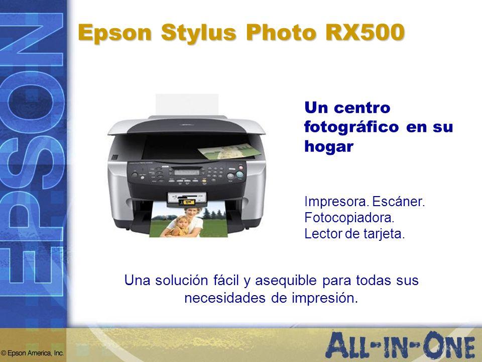 Un centro fotográfico en su hogar Una solución fácil y asequible para todas sus necesidades de impresión. Epson Stylus Photo RX500 Impresora. Escáner.