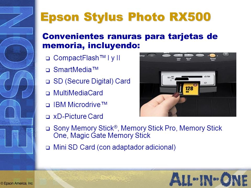 Epson Stylus Photo RX500 Convenientes ranuras para tarjetas de memoria, incluyendo: CompactFlash I y II SmartMedia SD (Secure Digital) Card MultiMedia
