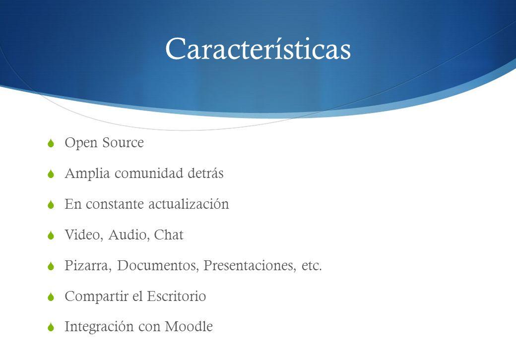Características Open Source Amplia comunidad detrás En constante actualización Video, Audio, Chat Pizarra, Documentos, Presentaciones, etc.
