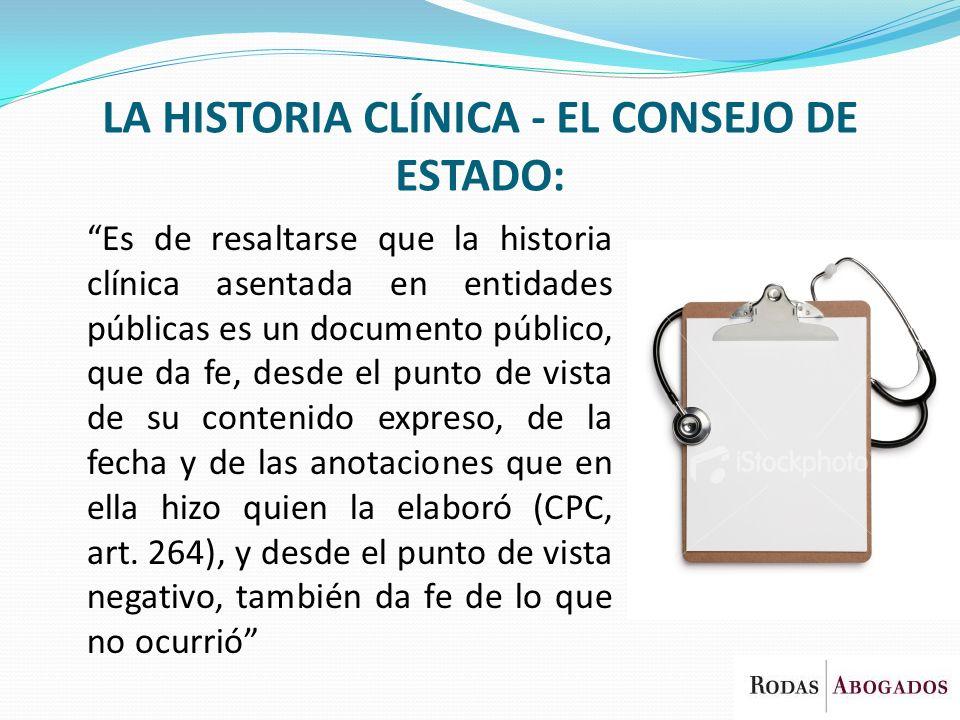 LA HISTORIA CLÍNICA - EL CONSEJO DE ESTADO: Es de resaltarse que la historia clínica asentada en entidades públicas es un documento público, que da fe