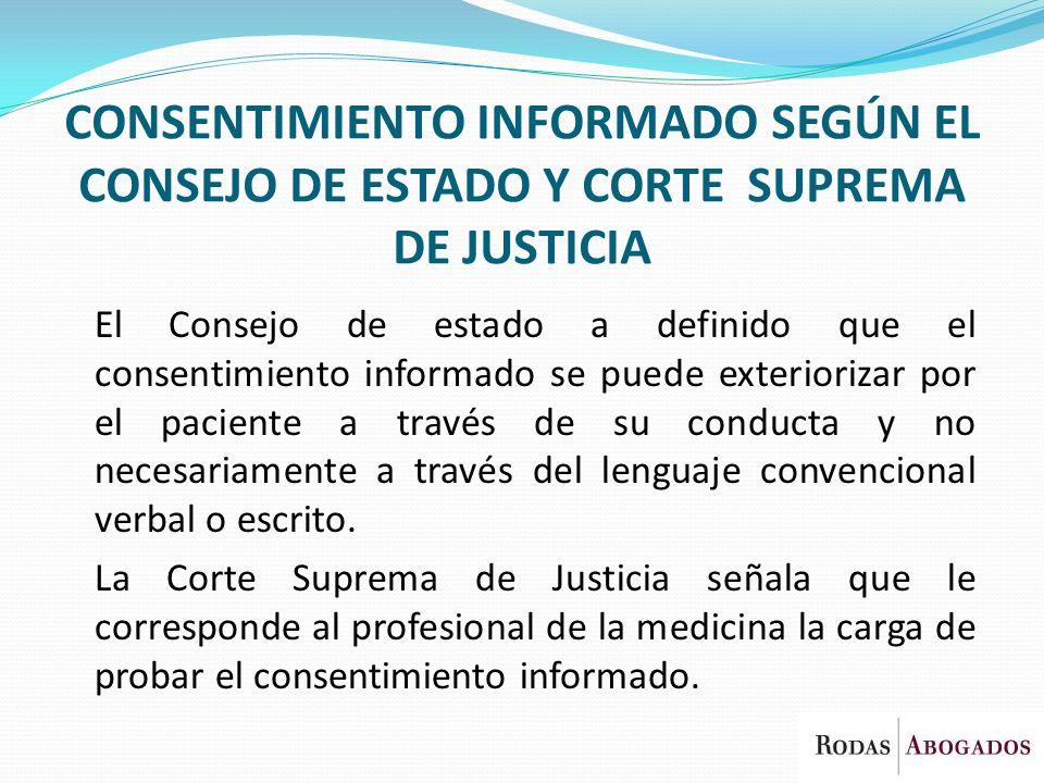 CONSENTIMIENTO INFORMADO SEGÚN EL CONSEJO DE ESTADO Y CORTE SUPREMA DE JUSTICIA El Consejo de estado a definido que el consentimiento informado se pue
