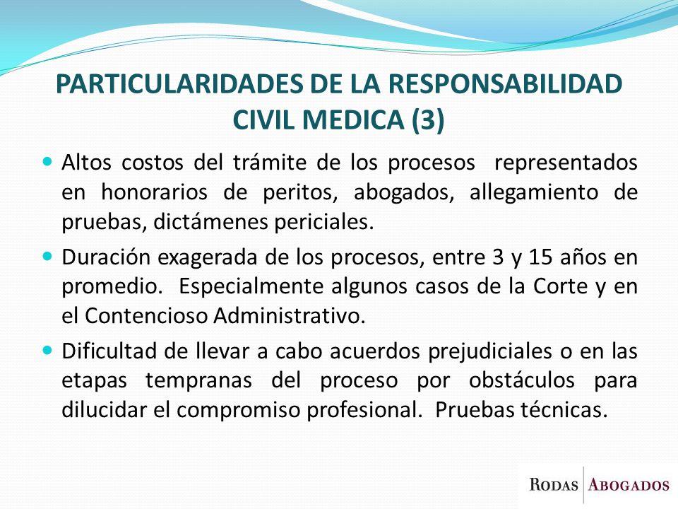 PARTICULARIDADES DE LA RESPONSABILIDAD CIVIL MEDICA (3) Altos costos del trámite de los procesos representados en honorarios de peritos, abogados, all