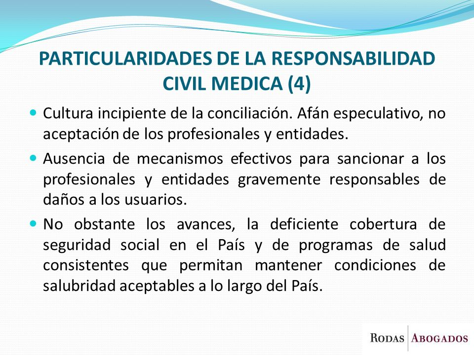 PARTICULARIDADES DE LA RESPONSABILIDAD CIVIL MEDICA (4) Cultura incipiente de la conciliación. Afán especulativo, no aceptación de los profesionales y